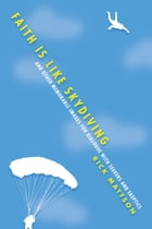 Faith Is Like Skydiving by Rick Mattson
