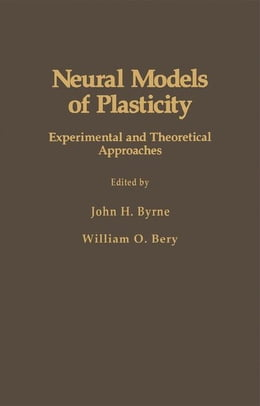 Book Neural Models of Plasticity: Experimental and Theoretical Approaches by Byrne, John H.