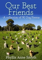 Our Best Friends: A collection of 90 Dog Poems by Phyllis Anne Smyth