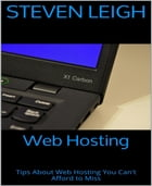 Web Hosting: Tips About Web Hosting You Can't Afford to Miss by Steven Leigh