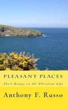 Pleasant Places: Short Essays on the Christian Life
