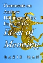Comments on Andrew Hollingsworth's Paper (2016) Ecos of Meaning by Razie Mah