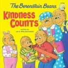 The Berenstain Bears: Kindness Counts by Jan & Mike Berenstain