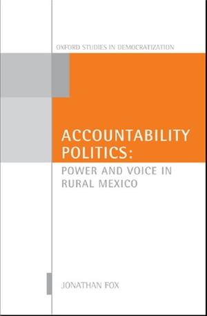 Accountability Politics Power and Voice in Rural Mexico