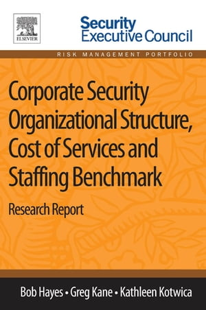 Corporate Security Organizational Structure,  Cost of Services and Staffing Benchmark Research Report