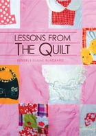 Lessons from the Quilt by Beverly E. Blackard