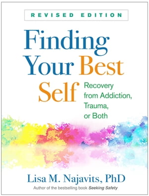 Finding Your Best Self, Revised Edition: Recovery from Addiction, Trauma, or Both de Lisa M. Najavits, PhD