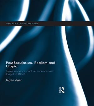 Post-Secularism,  Realism and Utopia Transcendence and Immanence from Hegel to Bloch