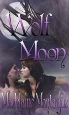 Wolf Moon by Madelaine Montague