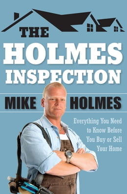Book The Holmes Inspection: Everything You Need to Know Before You Buy or Sell Your Home by Mike Holmes