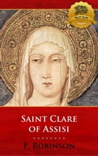 St. Clare of Assisi: A Concise Biography by P. Robinson, Wyatt North