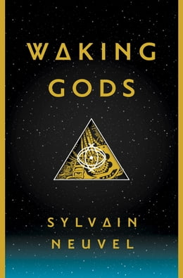 Book Waking Gods: Book 2 of The Themis Files by Sylvain Neuvel