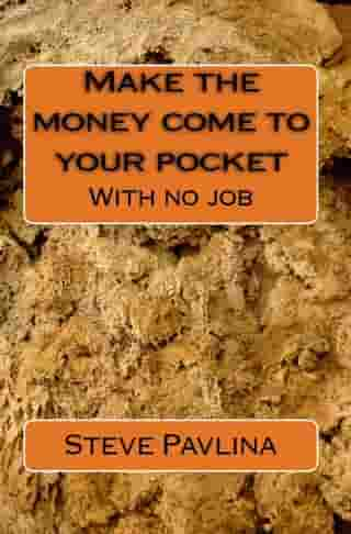 Make the money come to your pocket with no job by Steve Pavlina