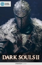 Dark Souls II - Strategy Guide by GamerGuides.com