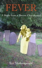 Fever: A Story from a Devon Churchyard by Liz Shakespeare