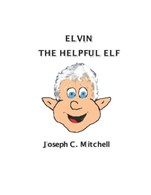 Elvin The Helpful Elf: The Magical Town of Calliope by Joseph C. Mitchell