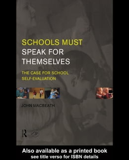Book Schools Must Speak for Themselves: The Case for School Self-Evaluation by MacBeath, John