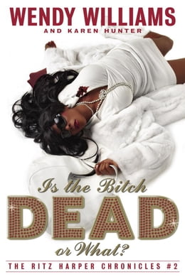 Book Is the Bitch Dead, Or What?: The Ritz Harper Chronicles Book 2 by Wendy Williams