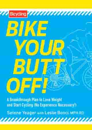 Bike Your Butt Off!: A Breakthrough Plan to Lose Weight and Start Cycling (No Experience Necessary!) by Selene Yeager