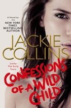 Confessions of a Wild Child: Lucky: The Early Years by Jackie Collins