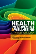 Health Improvement And Well-Being: Strategies For Action by Frances Wilson