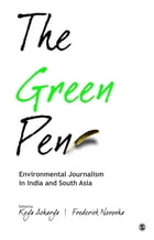 The Green Pen: Environmental Journalism in India and South Asia by Keya Acharya