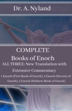 Complete Books of Enoch: All Three: New Translation with Extensive Commentary: 1 Enoch (First Book of Enoch), 2 Enoch (Secrets of Enoch), 3 Enoch (Heb by Dr. A. Nyland