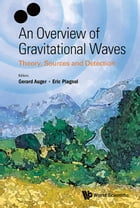 An Overview of Gravitational Waves: Theory, Sources and Detection by Gerard Auger
