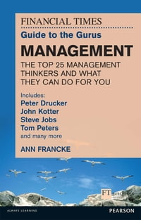 FT Guide to Gurus Management: Includes Peter Drucker, John Kotter, Steve Jobs, Tom Peters and many…
