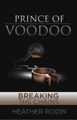 Prince of Voodoo: Breaking the Chains by Heather Rodin