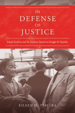 Book In Defense of Justice: Joseph Kurihara and the Japanese American Struggle for Equality by Eileen Tamura