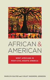 African & American: West Africans in Post-Civil Rights America
