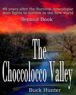 The Choccolocco Valley: Survival Apocalypse, #2 by Buck Hunter