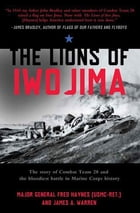 The Lions of Iwo Jima: The Story of Combat Team 28 and the Bloodiest Battle in Marine Corps History by James A. Warren