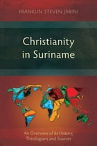 Christianity in Suriname: An Overview of its History, Theologians and Sources