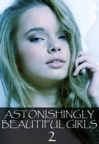 Astonishingly Beautiful Girls Volume 2 - A sexy photo book by Mandy Tolstag