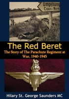 The Red Beret; The Story of The Parachute Regiment at War, 1940-1945 by Hilary St. George Saunders MC