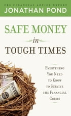 Safe Money in Tough Times: Everything You Need to Know to Survive the Financial Crisis: Everything…