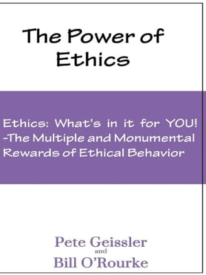 Ethics: What's in it for YOU!: The Multiple and Monumental Rewards of Ethical Behavior