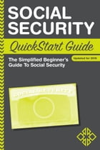 Social Security QuickStart Guide: The Simplified Beginner's Guide To Understanding Social Security by ClydeBank Finance