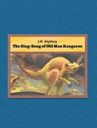 The Sing-Song of Old Man Kangaroo by J.R. Kipling