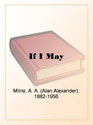 If I May by A. A. Milne
