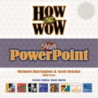 How to Wow with PowerPoint by Scott Rekdal