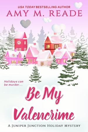 Be My Valencrime: The Juniper Junction Holiday Mystery Series, #3