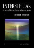 INTERSTELLAR - A Series of Science Fiction Adventure Stories: 1:Temporal Distortion by Adrian Holland