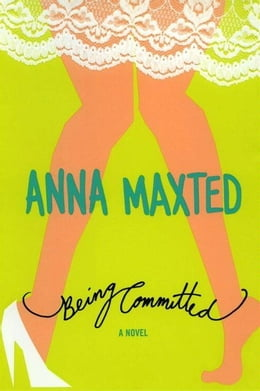 Book Being Committed: A Novel by Anna Maxted