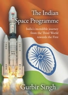 The Indian Space Programme by Gurbir Singh