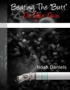 """Beating The """"Butt"""" On Your Own: Important Info On Nicotine Self Treatment by Noah Daniels"""
