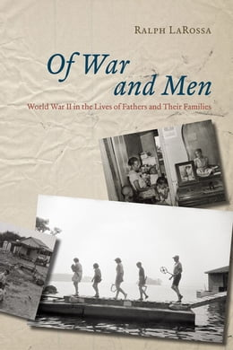 Book Of War and Men: World War II in the Lives of Fathers and Their Families by Ralph LaRossa