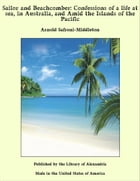 Sailor and Beachcomber: Confessions of a Life at Sea, in Australia, and Amid the Islands of the Pacific by Arnold Safroni-Middleton